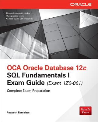 Oca Oracle Database 12c SQL Fundamentals I Exam Guide (Exam 1z0-xxx) By Ramklass, Roopesh