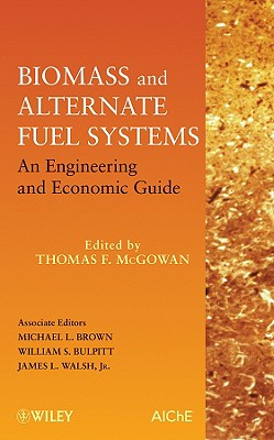 Biomass and Alternate Fuel Systems An Engineering and Economic Guide By Mcgowan, Thomas F. (EDT)/ Brown, Michael L. (EDT)/ Bulpitt, William S. (EDT)/ Walsh, James L., Jr. (EDT)